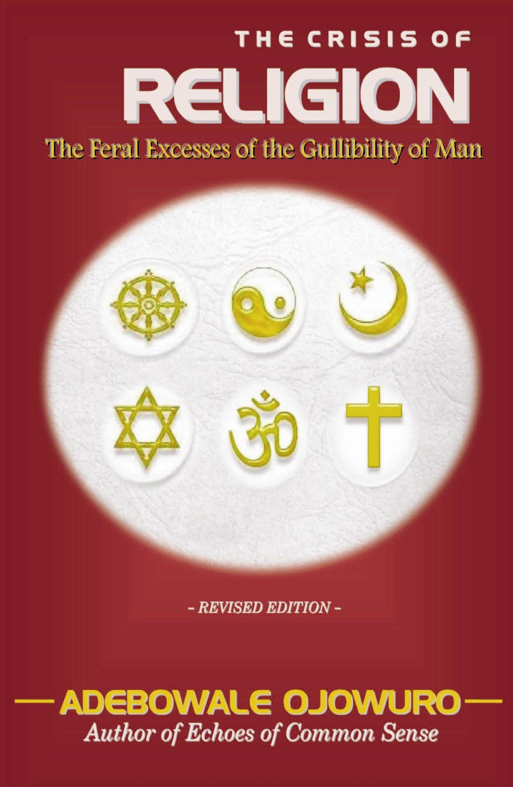 THE CRISIS OF RELIGION (The Feral Excesses of the Gullibility of Man) EB9780620470285