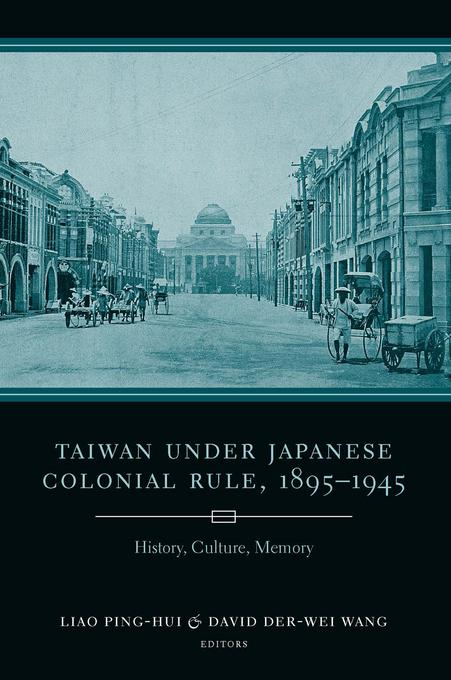 Taiwan Under Japanese Colonial Rule, 1895-1945: History, Culture, Memory EB9780231510813