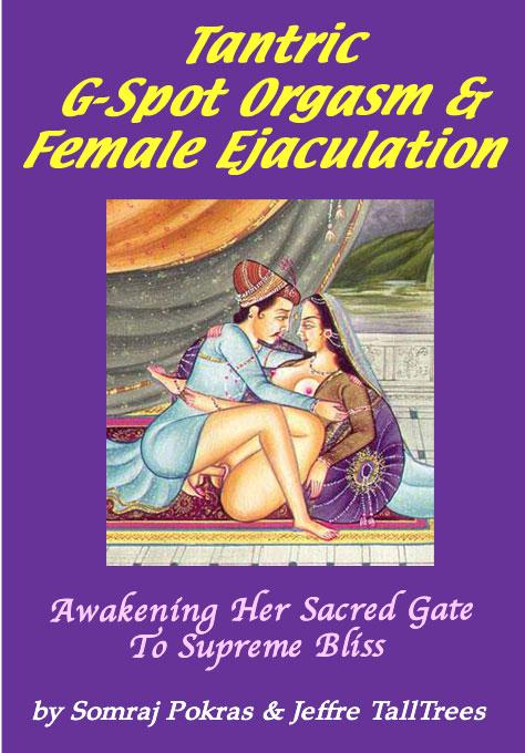 Tantric G-Spot Orgasm & Female Ejaculation: Awakening Her Sacred Gate To Supreme Bliss EB9780972191319