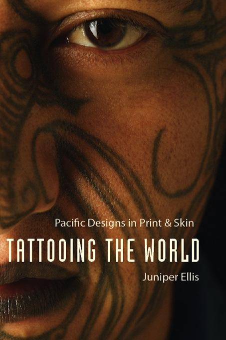 Tattooing the World: Pacific Designs in Print and Skin EB9780231513104