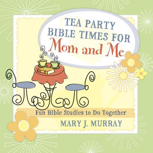 Tea Party Bible Times for Mom and Me: Fun Bible Studies to Do Together EB9780736939836