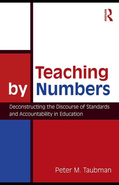 Teaching By Numbers: Deconstructing the Discourse of Standards and Accountability in Education EB9780203879511