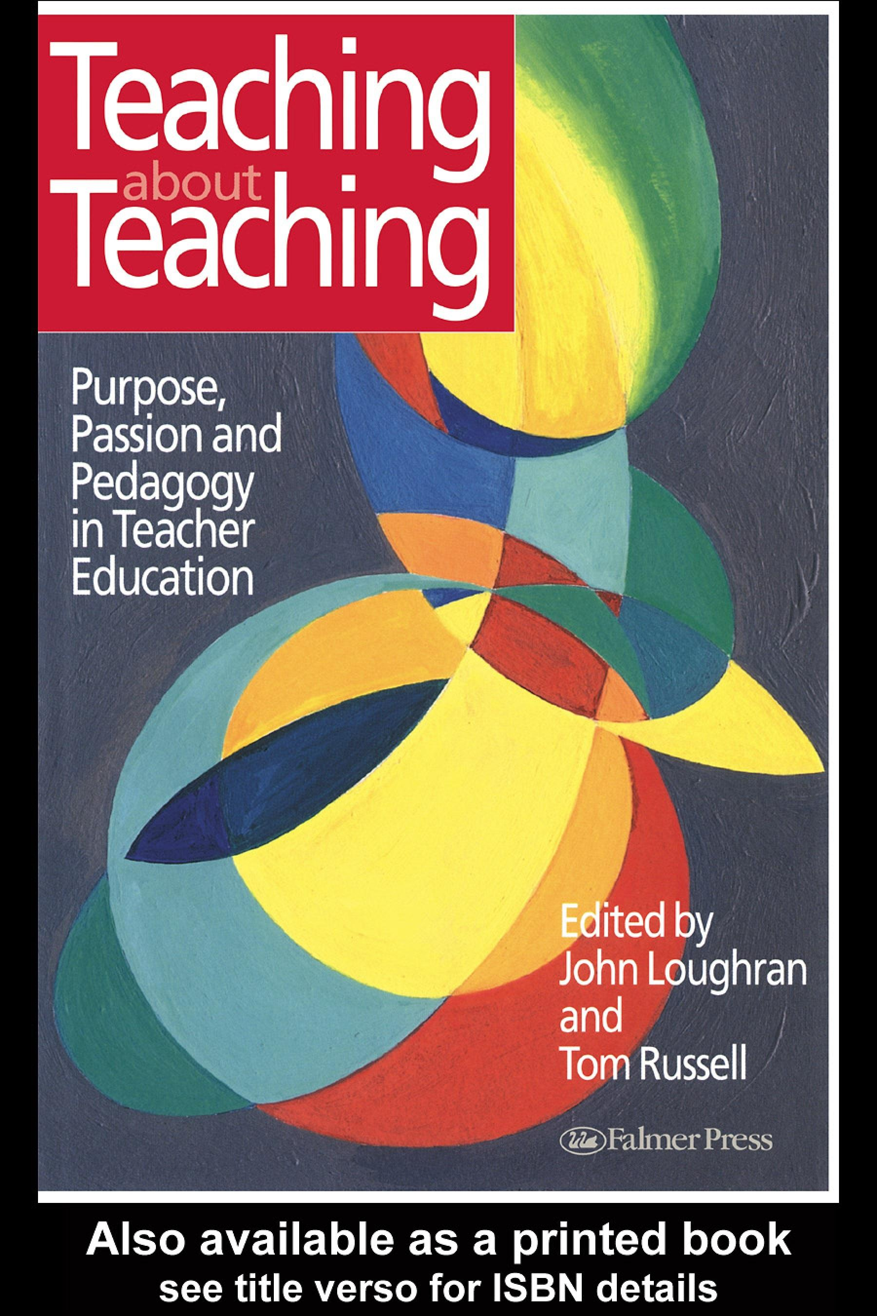 Teaching about Teaching: Purpose, Passion and Pedagogy in Teacher Education EB9780203454473