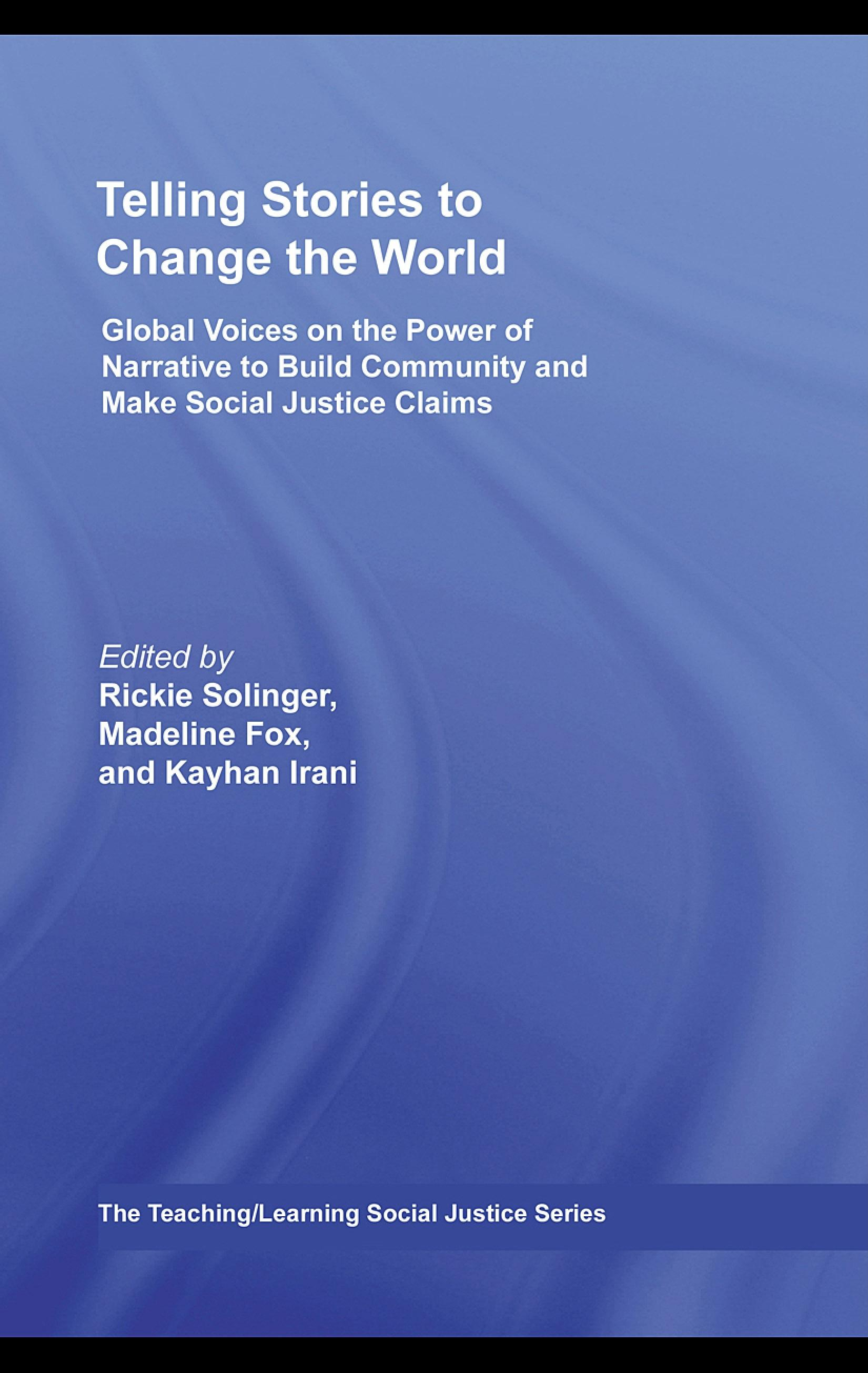 Telling Stories to Change the World: Global Voices on the Power of Narrative to Build Community and Make Social Justice Claims EB9780203928066