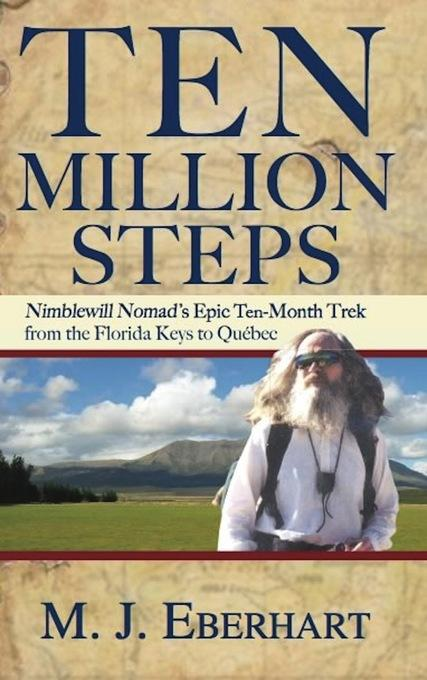 Ten Million Steps: Nimblewill Nomad's Epic 10-Month Trek from the Florida Keys to Quebec EB9780897328791