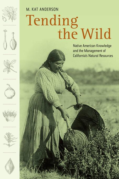 Tending the Wild: Native American Knowledge and the Management of California's Natural Resources EB9780520933101