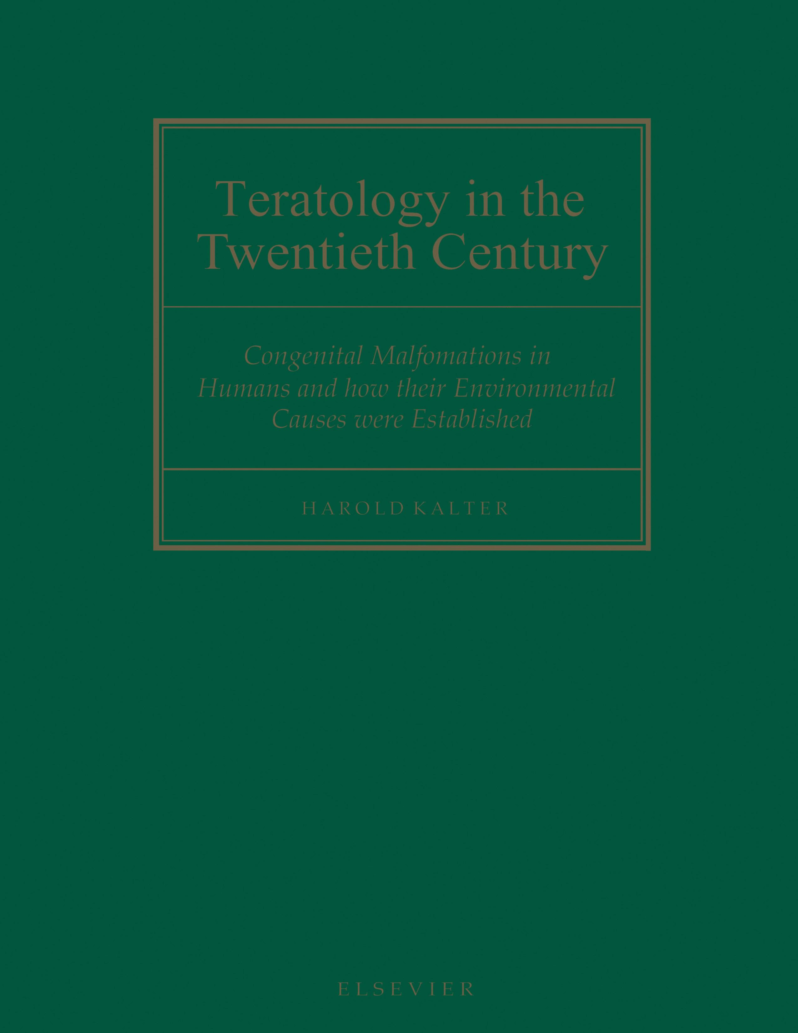 Teratology in the Twentieth Century: Congenital malformations in humans and how their environmental causes were established EB9780080542355