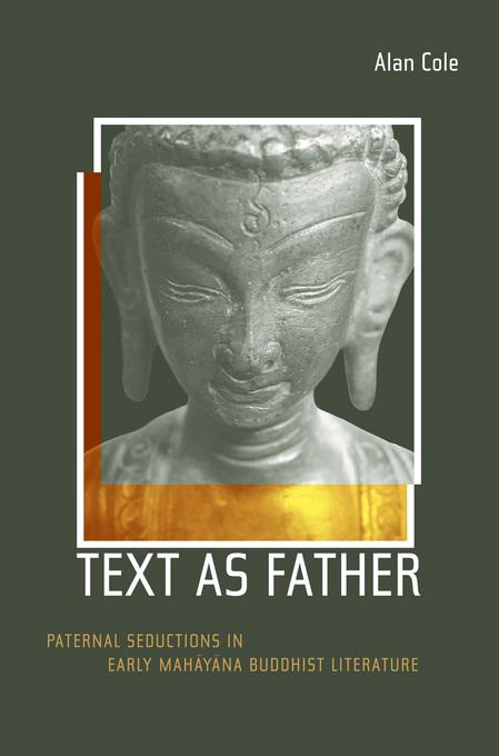 Text as Father: Paternal Seductions in Early Mahayana Buddhist Literature EB9780520931404
