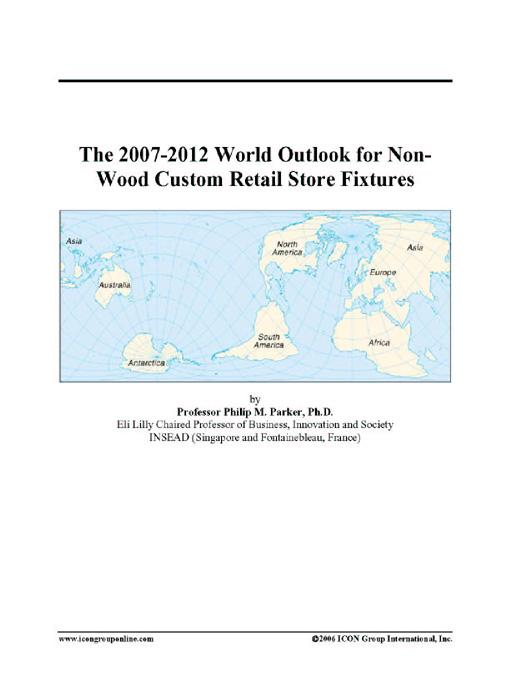 The 2007-2012 World Outlook for Non-Wood Custom Retail Store Fixtures EB9780497330033
