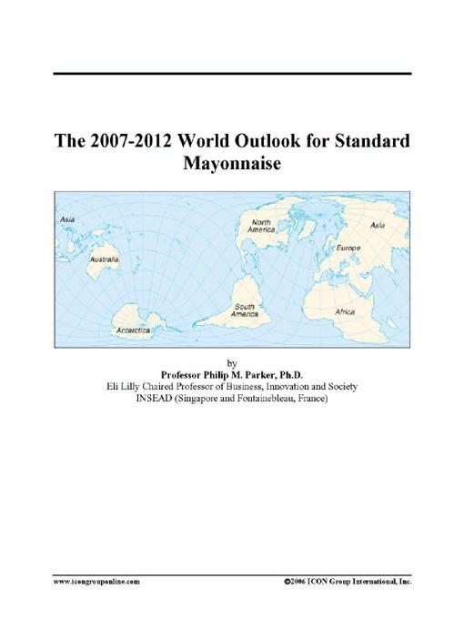 The 2007-2012 World Outlook for Standard Mayonnaise EB9780497352110