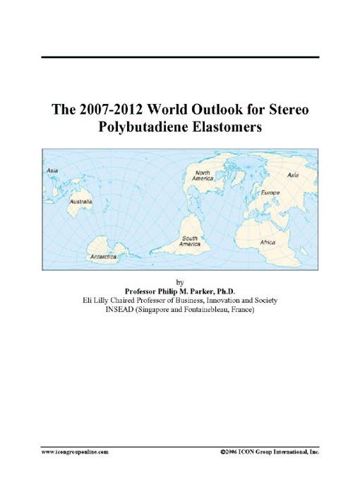 The 2007-2012 World Outlook for Stereo Polybutadiene Elastomers EB9780497288525
