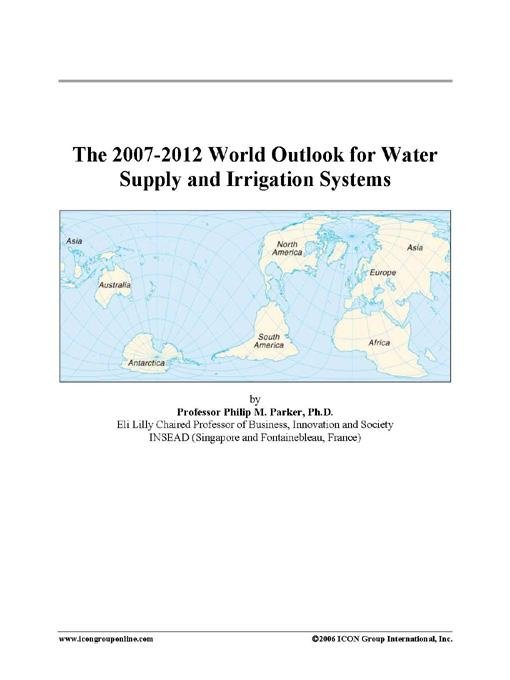 The 2007-2012 World Outlook for Water Supply and Irrigation Systems EB9780497262785