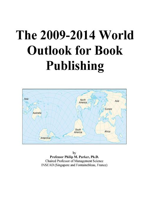 The 2009-2014 World Outlook for Book Publishing EB9780497938239