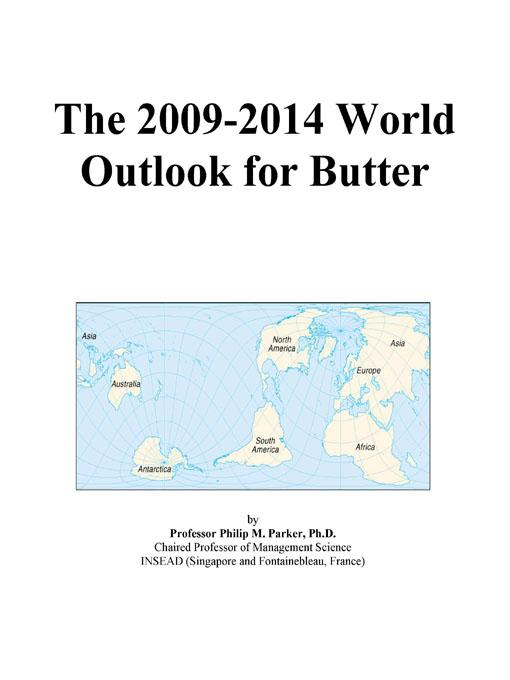 The 2009-2014 World Outlook for Butter EB9780497922368