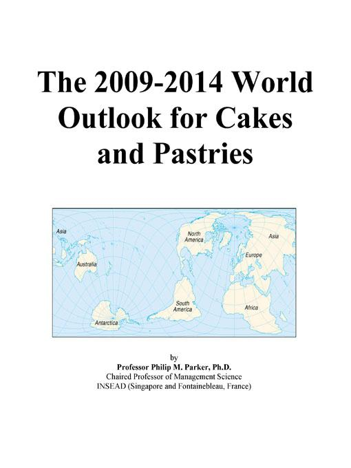 The 2009-2014 World Outlook for Cakes and Pastries EB9780497926083