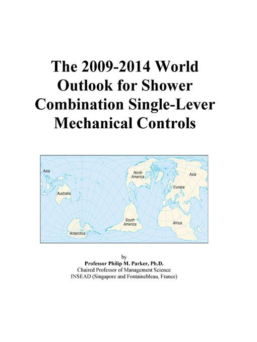 The 2009-2014 World Outlook for Shower Combination Single-Lever Mechanical Controls Icon Group