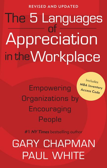 The 5 Languages of Appreciation in the Workplace: Empowering Organizations by Encouraging People EB9780802483997