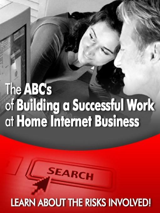 The ABC's of Building a Successful Work at Home Internet Business EB9780976244103