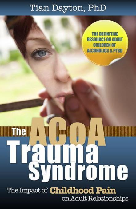 The ACOA Trauma Syndrome: The Impact of Childhood Pain on Adult Relationships EB9780757316456