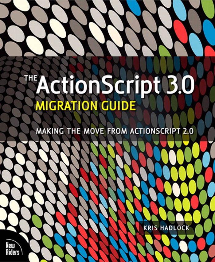 The ActionScript? 3.0 Migration Guide: Making the Move from ActionScript 2.0 EB9780321603715