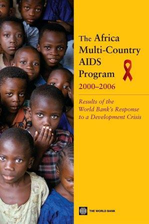 The Africa Multi-Country AIDS Program 2000-2006: Results of the World Bank's Response to a Development Crisis EB9780821370537