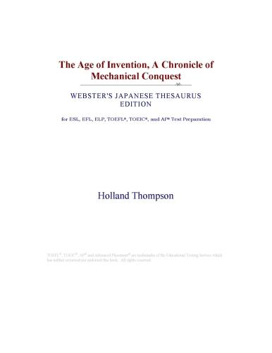 The Age of Invention, A Chronicle of Mechanical Conquest (Webster's Japanese Thesaurus Edition) EB9780546834932