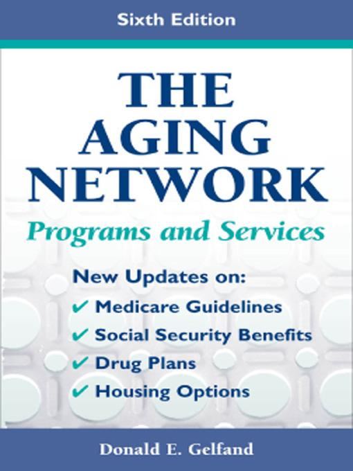 The Aging Network: Programs and Services, Sixth Edition EB9780826103284