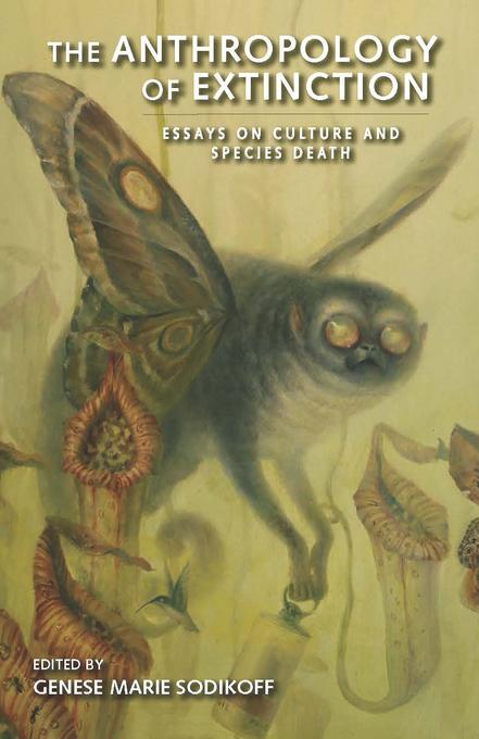 The Anthropology of Extinction: Essays on Culture and Species Death EB9780253005458