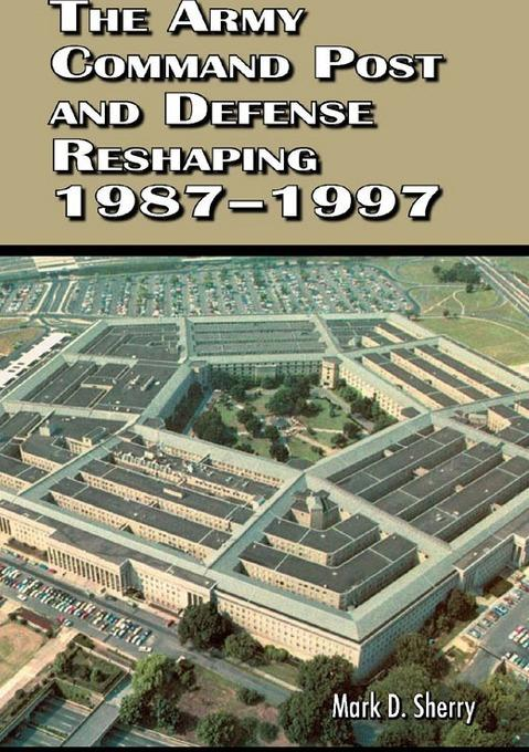 The Army Command Post and Defense Reshaping 19871997