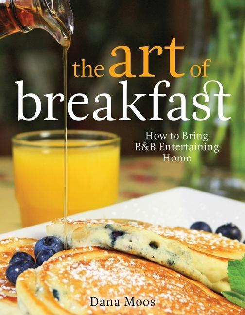 The Art of Breakfast: How to Bring B&B Entertaining Home EB9780892729432