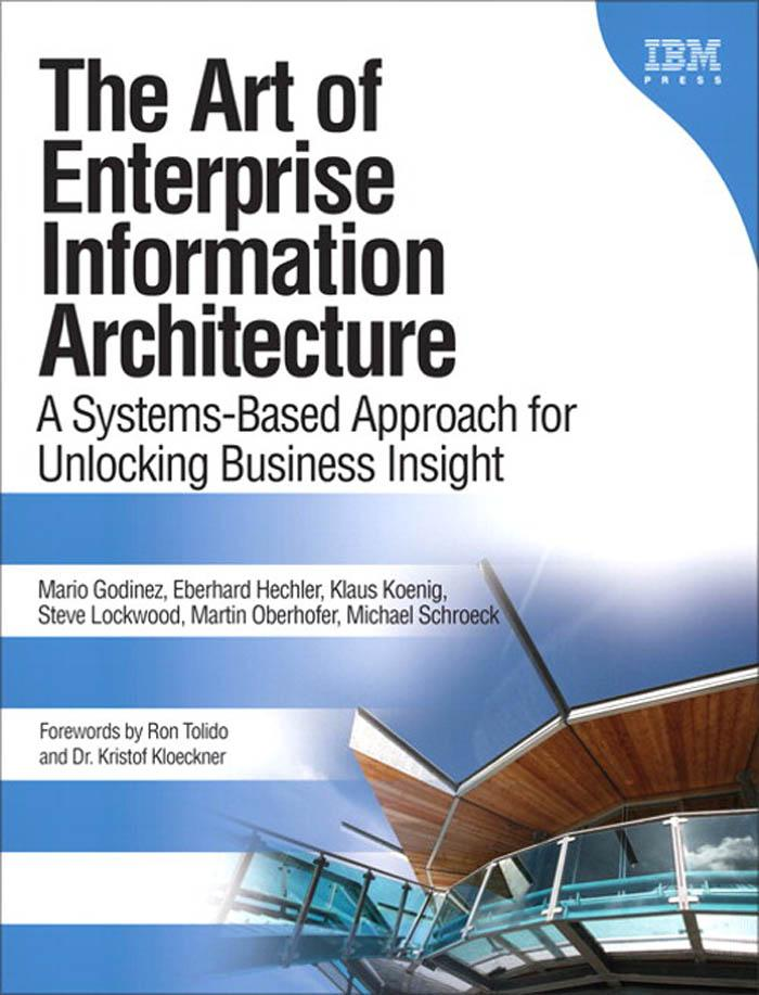 The Art of Enterprise Information Architecture: A Systems-Based Approach for Unlocking Business Insight EB9780137054633