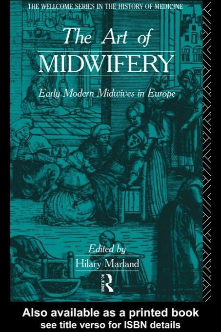 The Art of Midwifery: Early Modern Midwives in Europe EB9780203991527