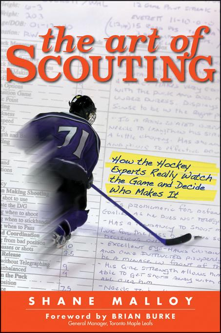 The Art of Scouting: How The Hockey Experts Really Watch The Game and Decide Who Makes It EB9780470963463