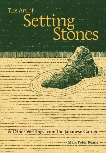 The Art of Setting Stones: & Other Writings from the Japanese Garden EB9780893469863
