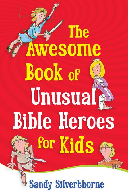 The Awesome Book of Unusual Bible Heroes for Kids EB9780736942263