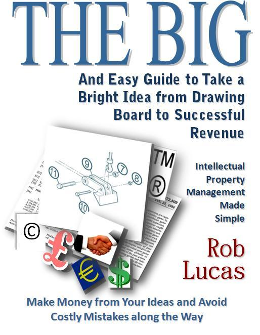 The BIG and Easy Guide to Take a Bright Idea from Drawing Board to Successful Revenue EB9780955767722