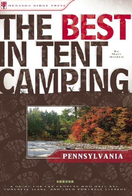 The Best in Tent Camping: Pennsylvania: A Guide for Car Campers Who Hate RVs, Concrete Slabs, and Loud Portable Stereos EB9780897328203