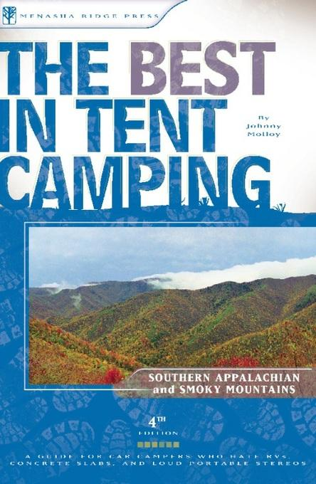 The Best in Tent Camping: Southern Appalachian and Smoky Mountains: A Guide for Car Campers Who Hate RVs, Concrete Slabs, and Loud Portable Stereos EB9780897327626