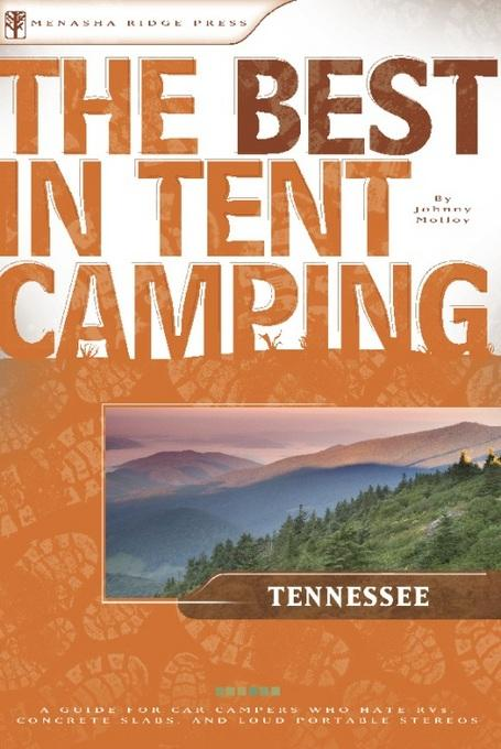 The Best in Tent Camping: Tennessee: A Guide for Car Campers Who Hate RVs, Concrete Slabs, and Loud Portable Stereos EB9780897328210