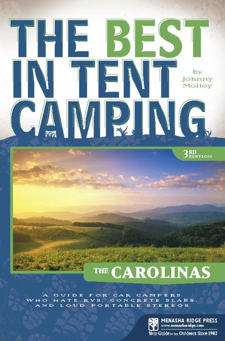 The Best in Tent Camping: The Carolinas: A Guide for Car Campers Who Hate RVs, Concrete Slabs, and Loud Portable Stereos EB9780897329163