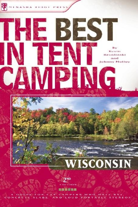 The Best in Tent Camping: Wisconsin: A Guide for Car Campers Who Hate RVs, Concrete Slabs, and Loud Portable Stereos EB9780897327664