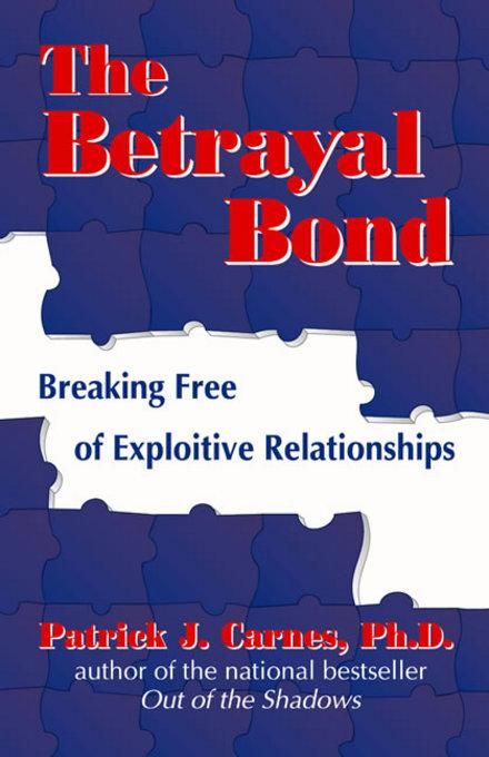 The Betrayal Bond: Breaking Free of Exploitive Relationships EB9780757397196