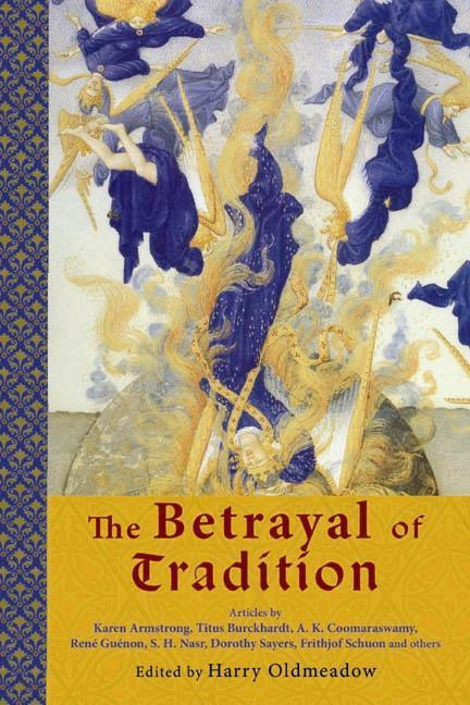 The Betrayal of Tradition: Essays on the Spiritual Crisis of Modernity EB9780941532938