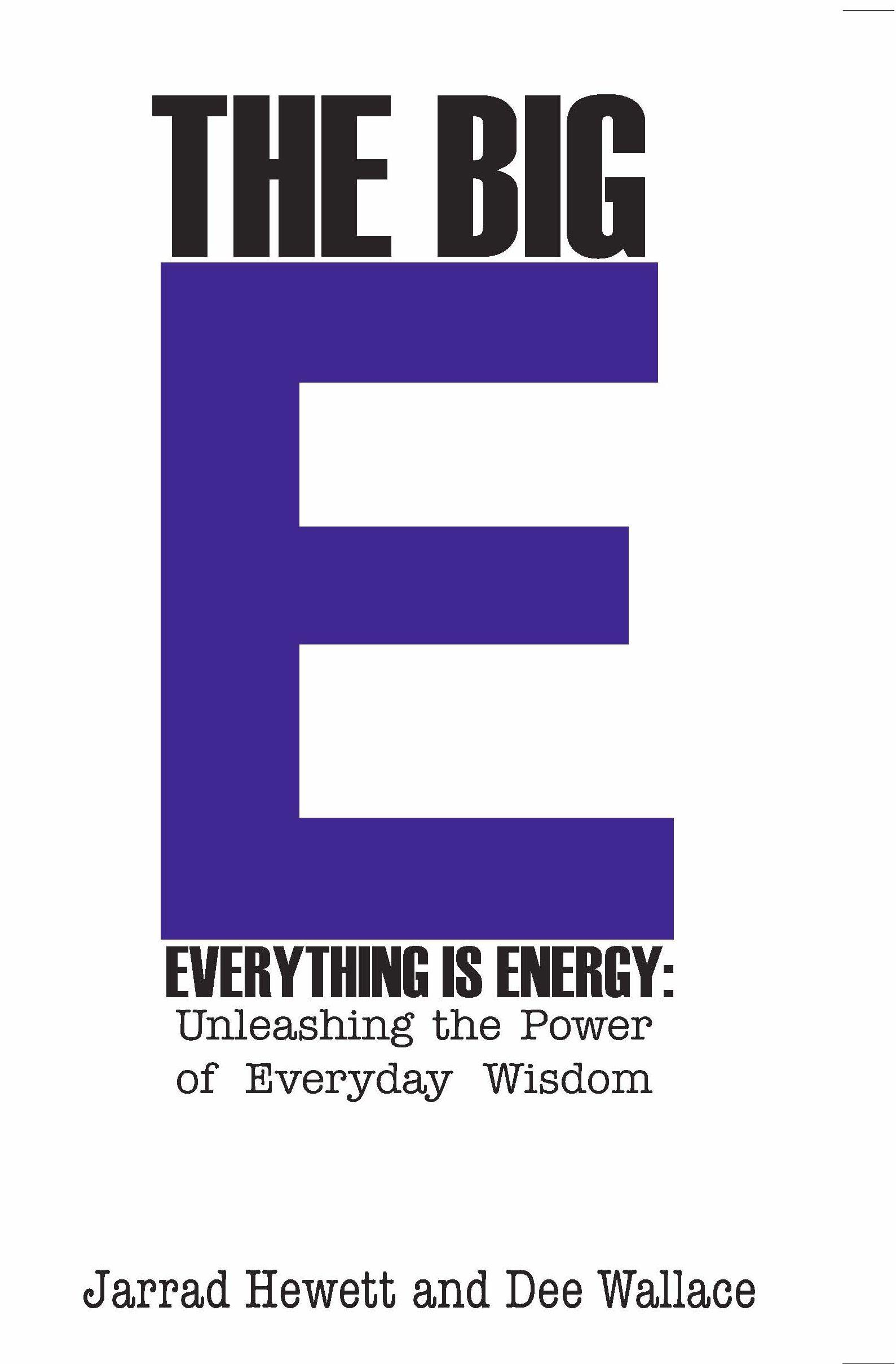 The Big E - Everything is Energy: Unleashing the Power of Everyday Wisdom EB9780984602940