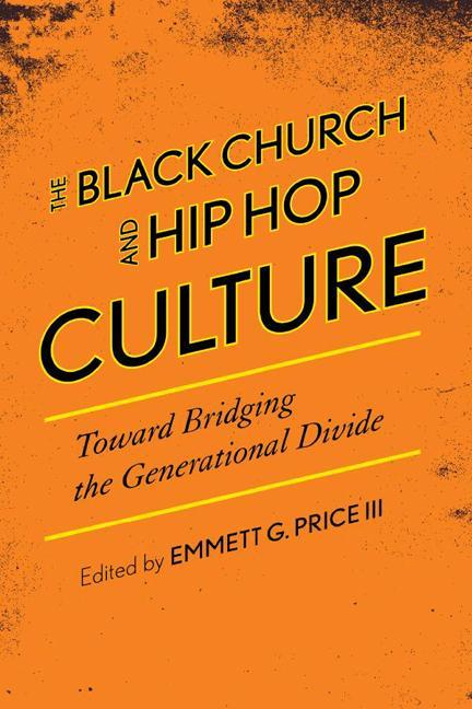 The Black Church and Hip Hop Culture: Toward Bridging the Generational Divide EB9780810882379