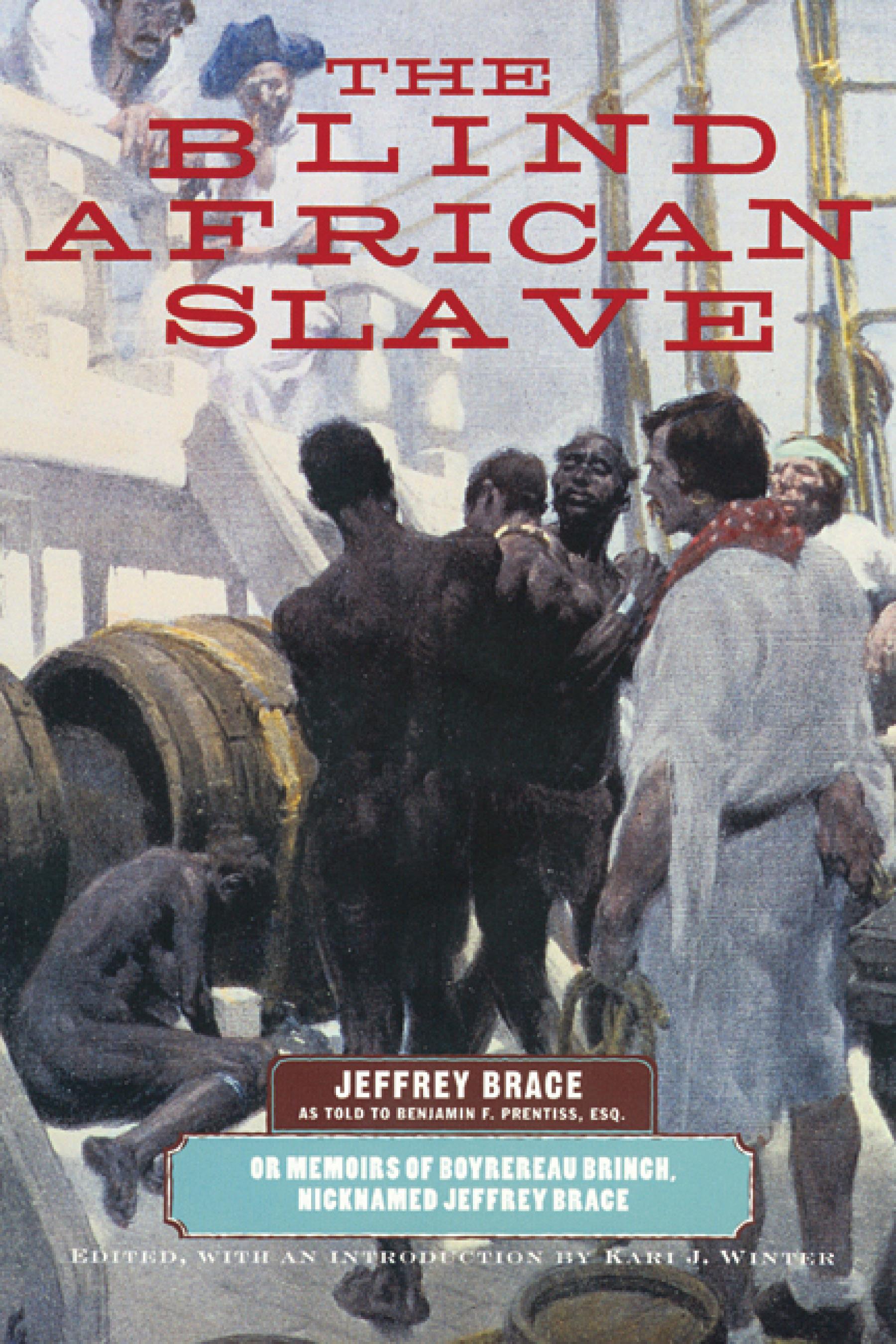 The Blind African Slave: Or Memoirs of Boyrereau Brinch, Nicknamed Jeffrey Brace EB9780299201432