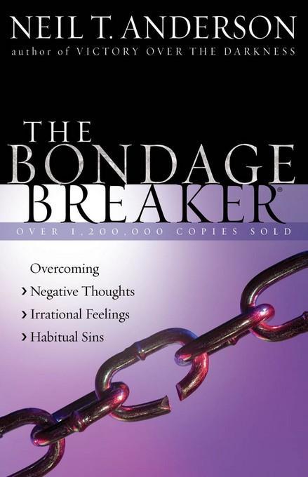 The Bondage Breaker?: Overcoming *Negative Thoughts *Irrational Feelings *Habitual Sins EB9780736931281