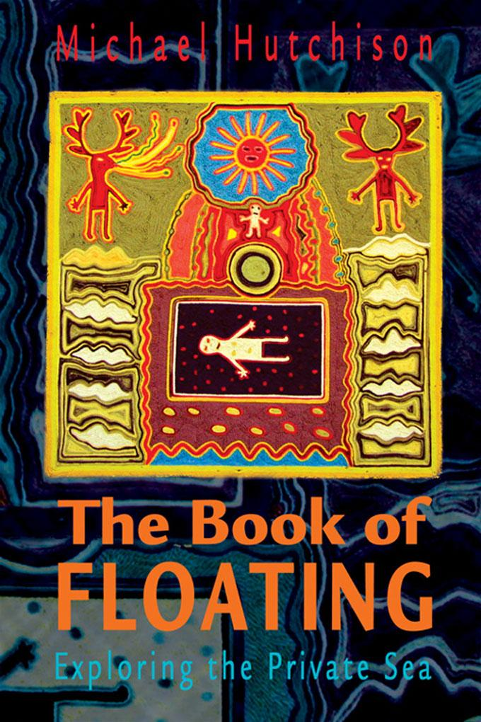 The Book of Floating: Exploring the Private Sea EB9780895564931