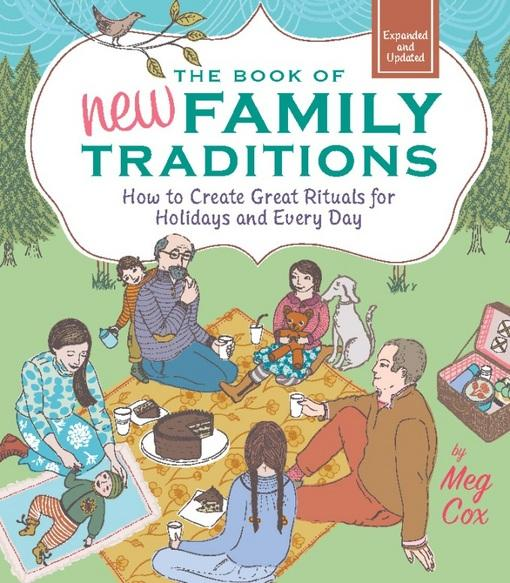 The Book of New Family Traditions (Revised and Updated): How to Create Great Rituals for Holidays and Every Day EB9780762444946