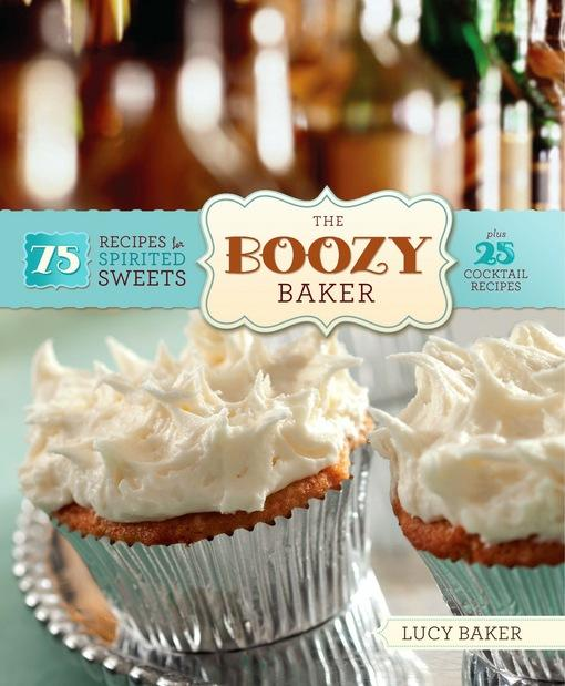 The Boozy Baker: 75 Recipes for Spirited Sweets EB9780762446728